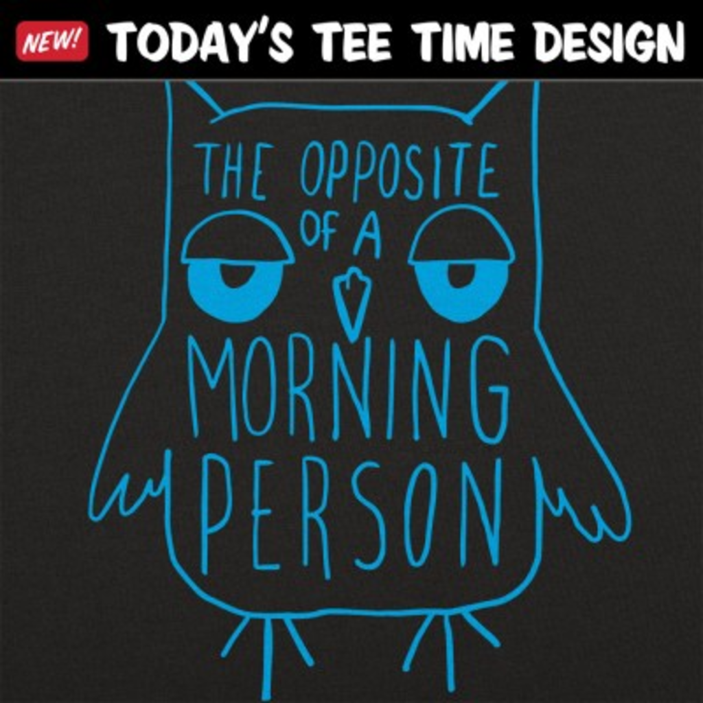 6 Dollar Shirts: Opposite Of A Morning Person