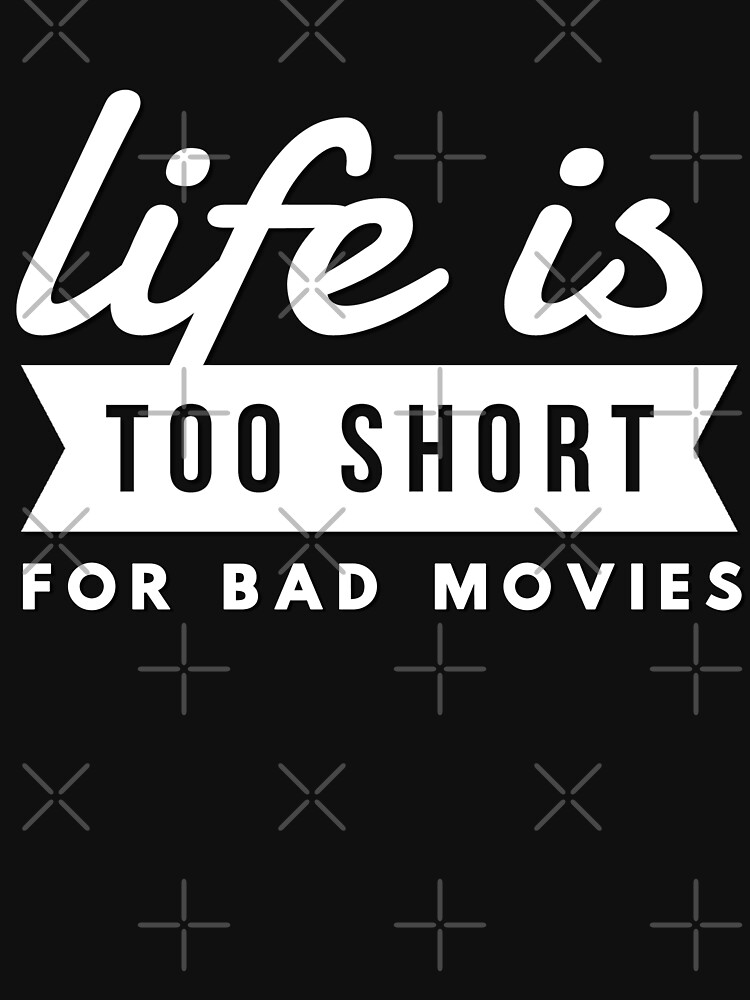 RedBubble: Movie Lover Gift Life Is Too Short For Bad Movies & Films