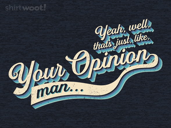 Woot!: That's your opinion, man