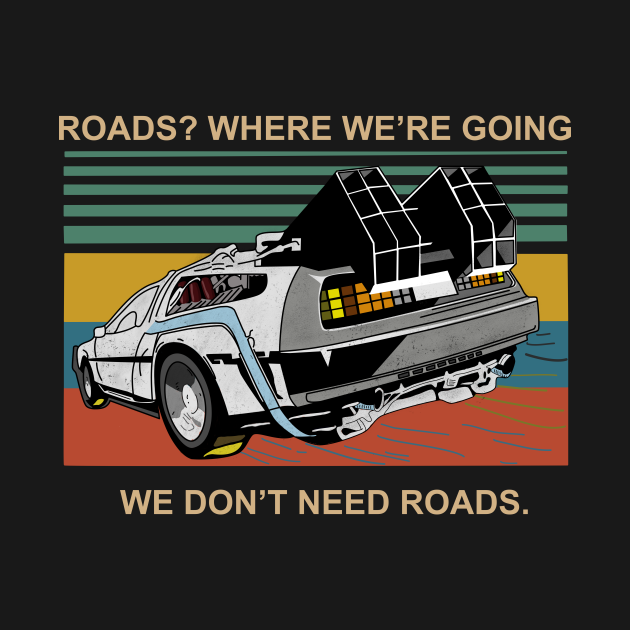 TeePublic: Where We're Going, We Don't Need Roads