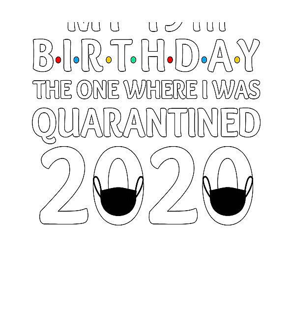 RedBubble: 49th Birthday - Quarantine Shirt, The One Where I Was Quarantined 2020