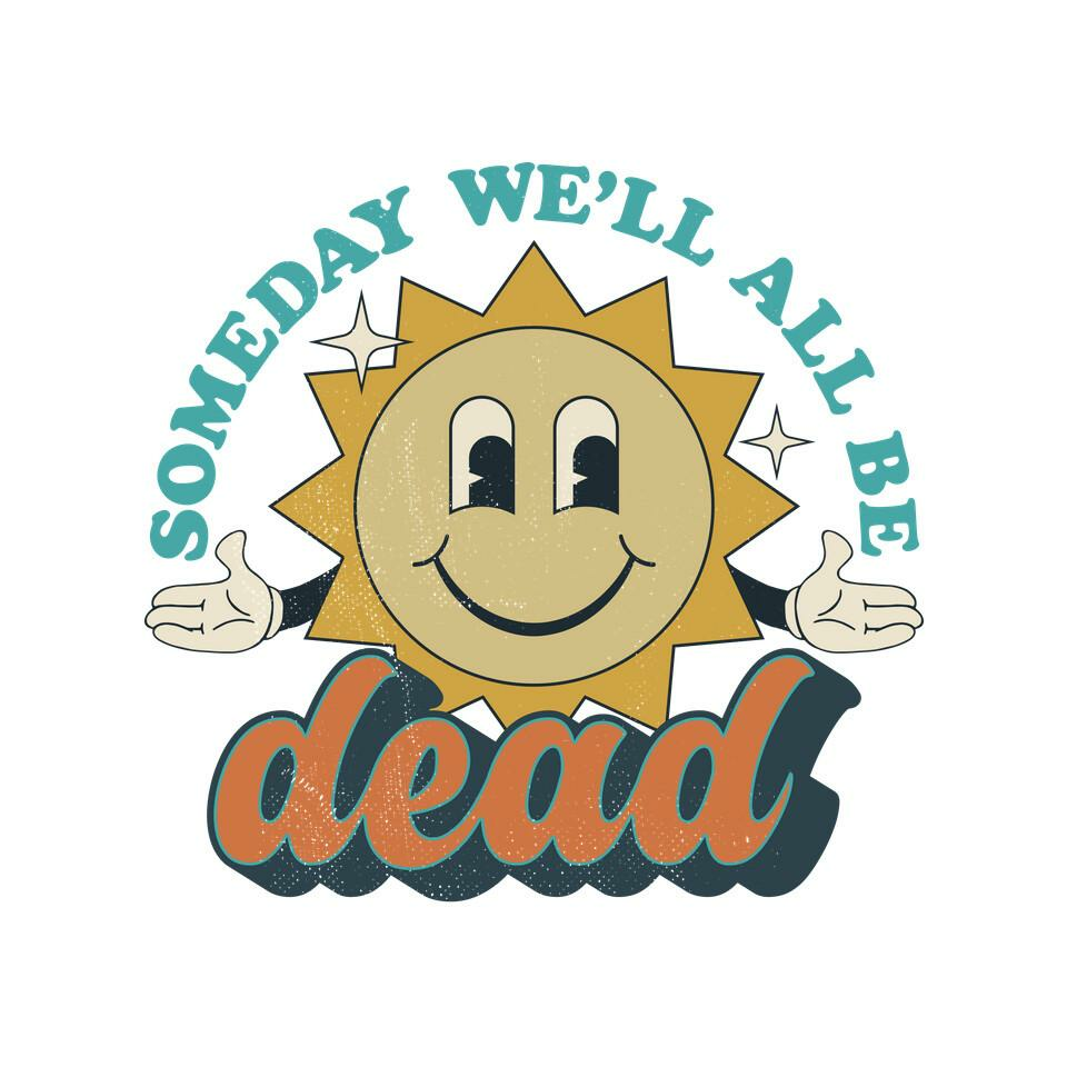 TeeFury: Someday We'll All Be Dead