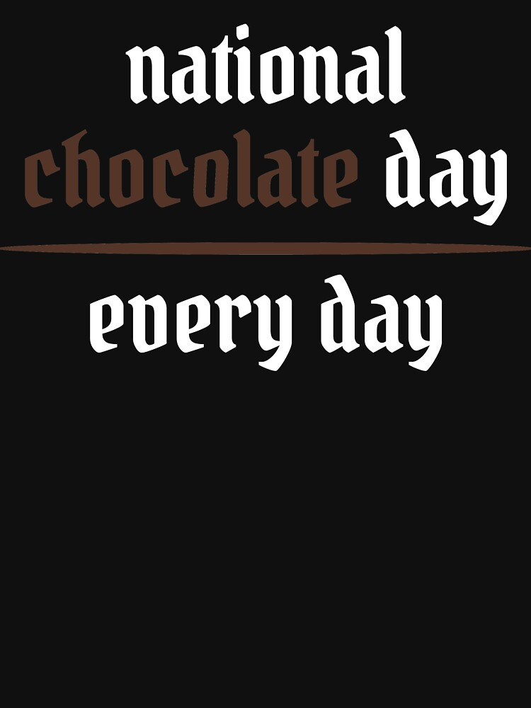 RedBubble: national chocolate day every day ,Chocolate Lover ,Chocolate