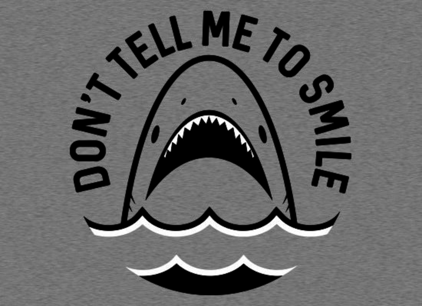 SnorgTees: Don't Tell Me To Smile