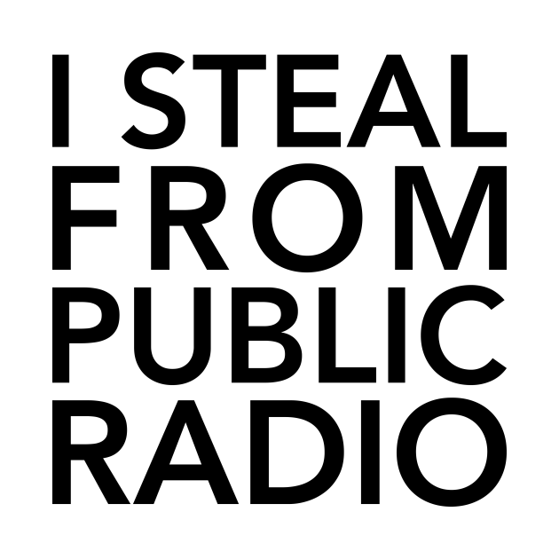 TeePublic: I Steal from Public Radio-Black