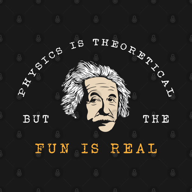 TeePublic: The Physics is Theoretical but the Fun is Real