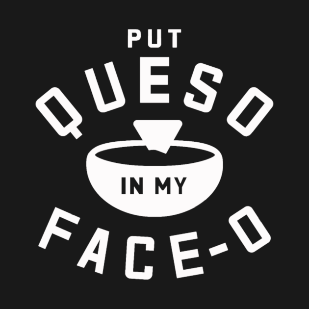 TeePublic: Put Queso In My Face-O T-Shirt