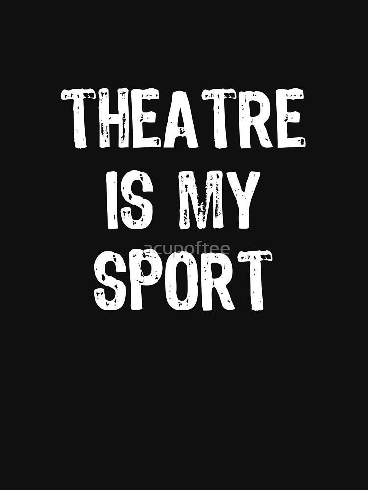 RedBubble: Theatre Is My Sport