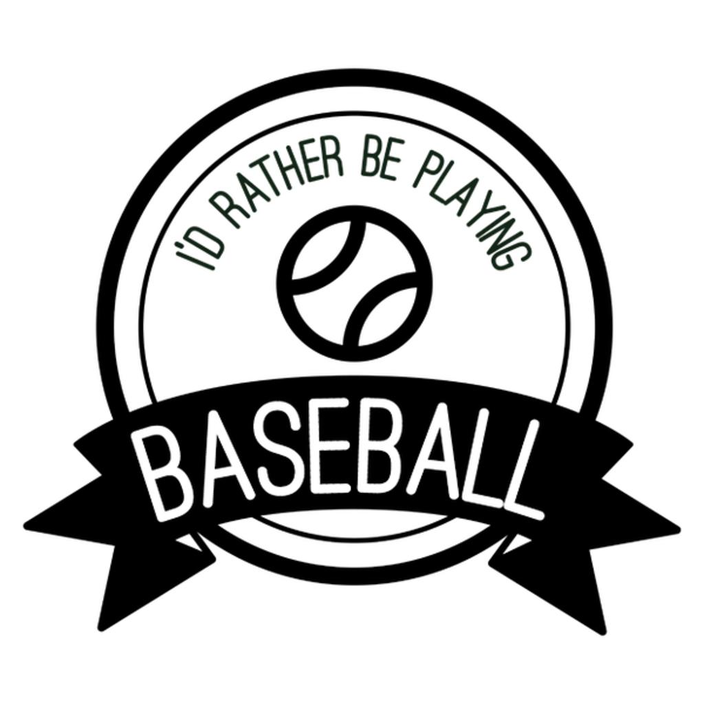 NeatoShop: I'd Rather Be Playing Baseball