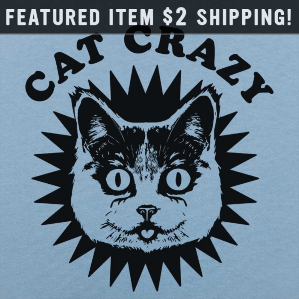6 Dollar Shirts: Cat Crazy