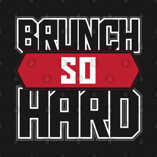 TeePublic: Brunch So Hard Funny Sunday Quote