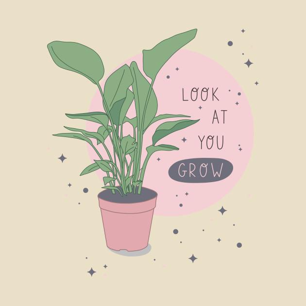 TeePublic: Look At You Grow