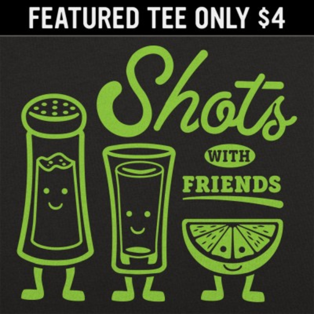 6 Dollar Shirts: Shots With Friends