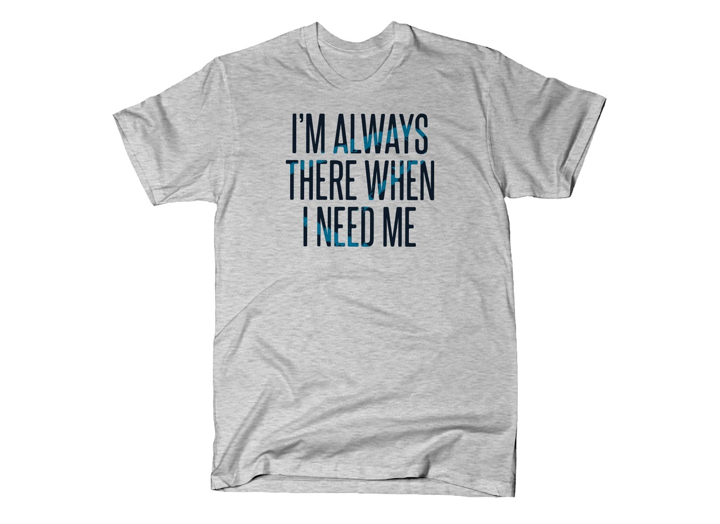 SnorgTees: I'm Always There When I Need Me