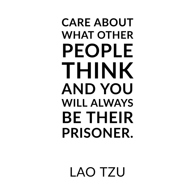 TeePublic: Care about what other people think and you will always be their prisoner.