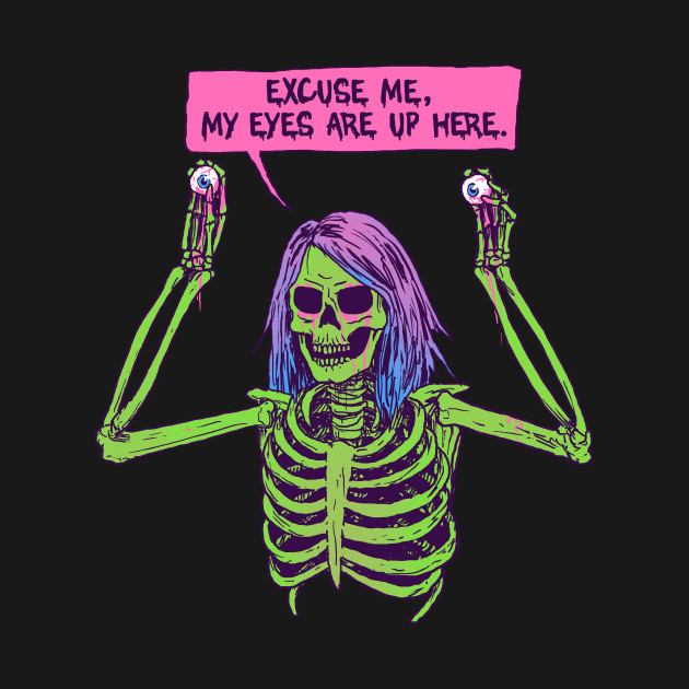TeePublic: My Eyes Are Up Here