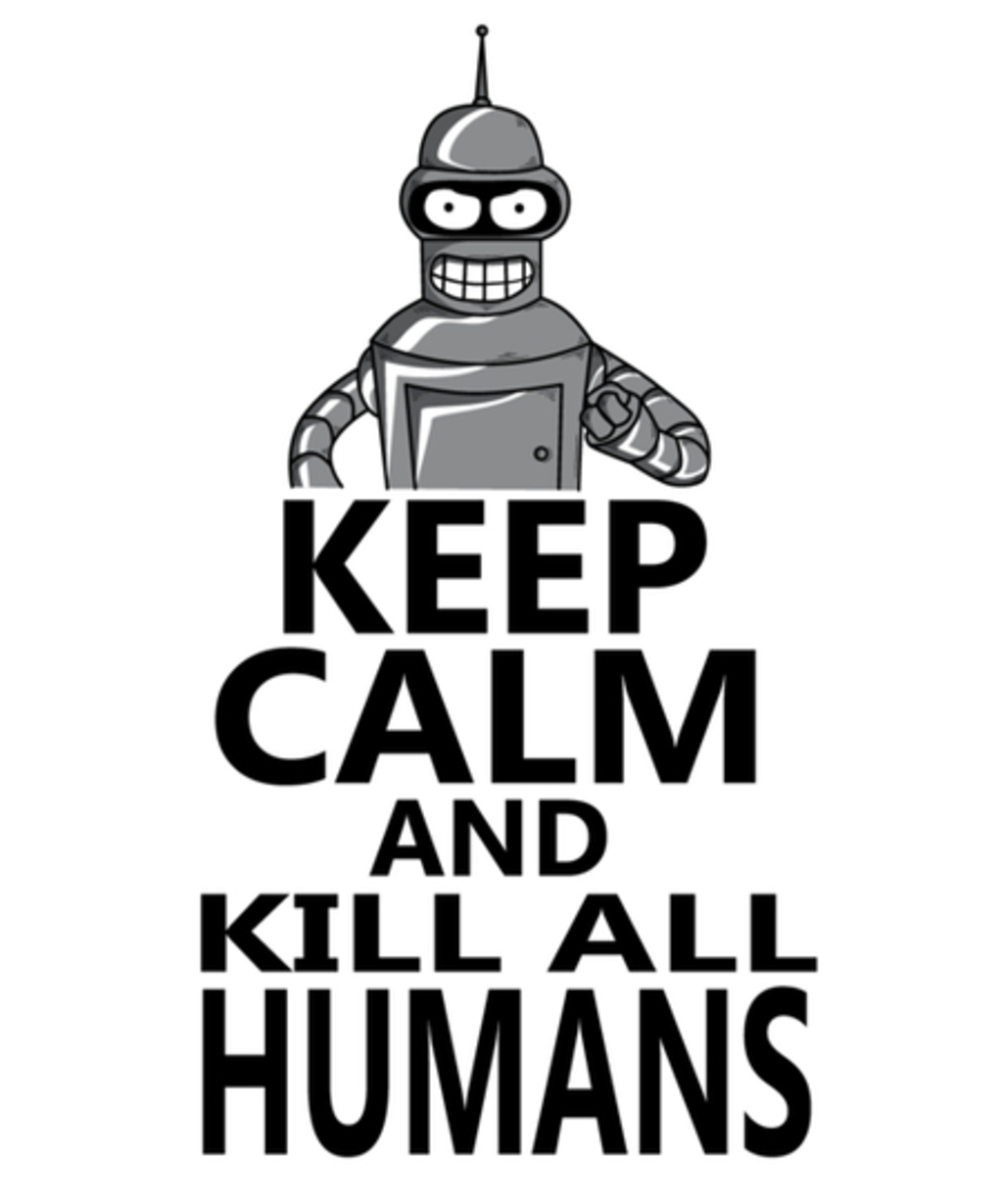 Qwertee: KEEP CALM AND KILL ALL HUMANS