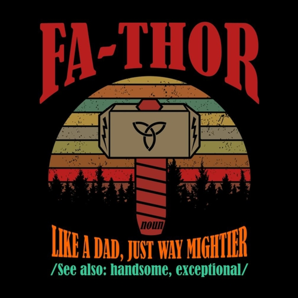 BustedTees: Fa-Thor Like Dad Just Way Mightier Funny T-shirts