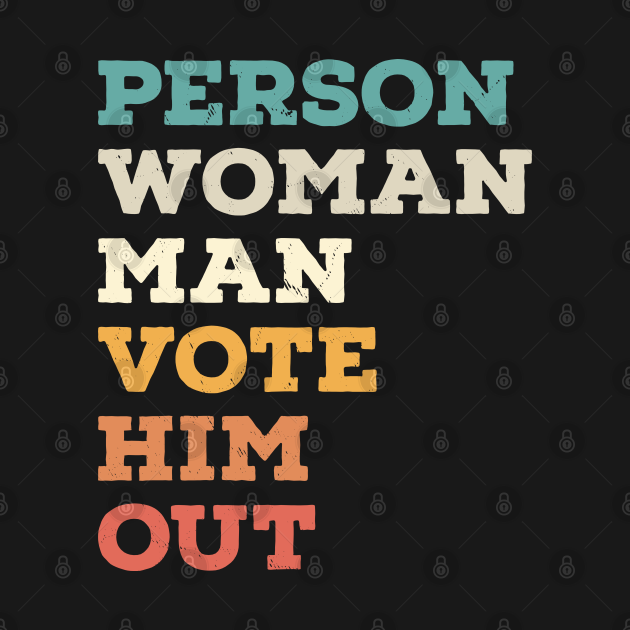 TeePublic: Person Woman Man Vote Him Out