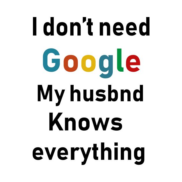 TeePublic: i dont need google my husband knows everything