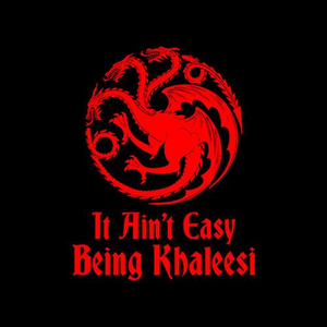 Five Finger Tees: It Ain't Easy Being Khaleesi T-Shirt