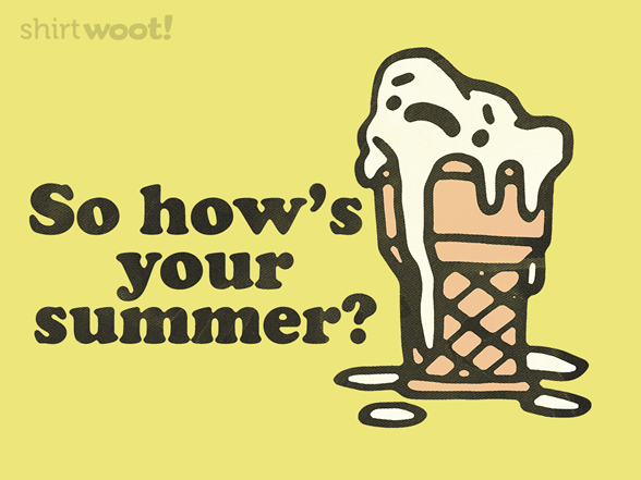 Woot!: So how's your summer?