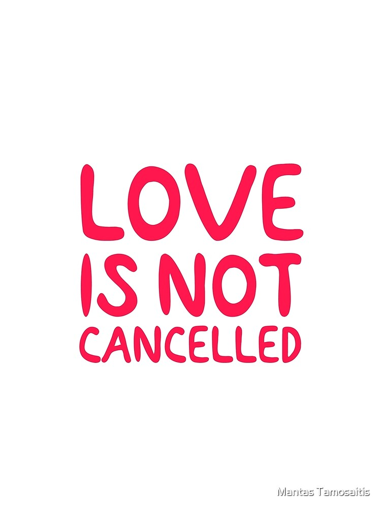 RedBubble: Love is not cancelled