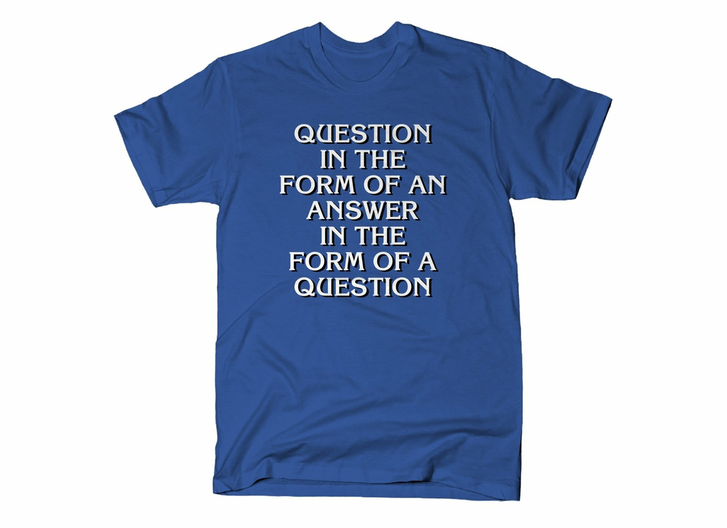SnorgTees: Question In The Form Of An Answer