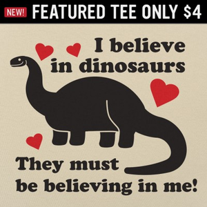 6 Dollar Shirts: Believe In Dinosaurs