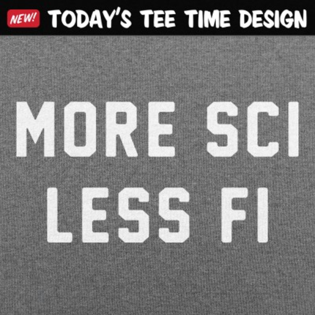 6 Dollar Shirts: More Sci Less Fi