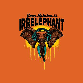 BustedTees: Your Opinion Irrelephant