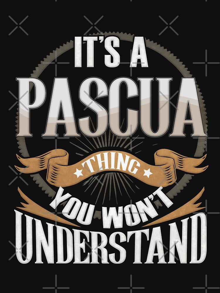 RedBubble: Pascua Name -   It's A Pascua Thing You Wouldn't Understand Family Surname Pascua Name