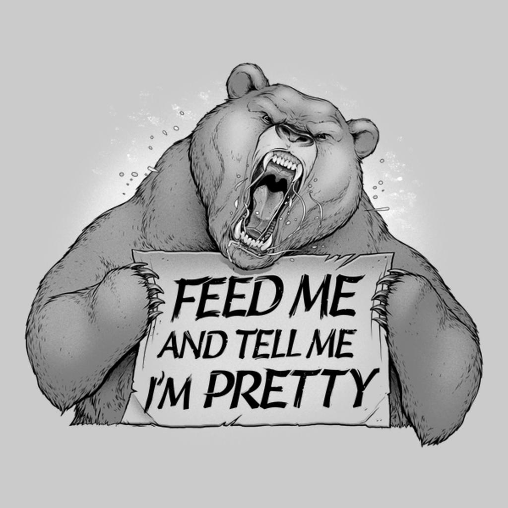 NeatoShop: Feed Me And Tell Me I'm Pretty Bear
