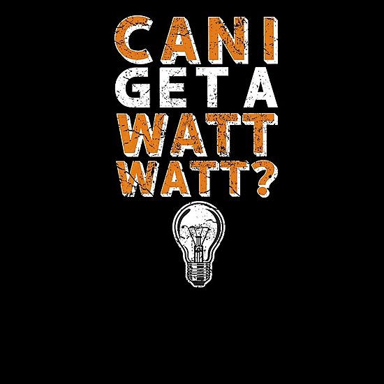 BustedTees: Can I Get A Watt Watt?