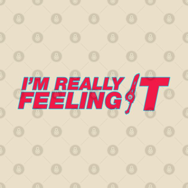 TeePublic: Really Feeling It