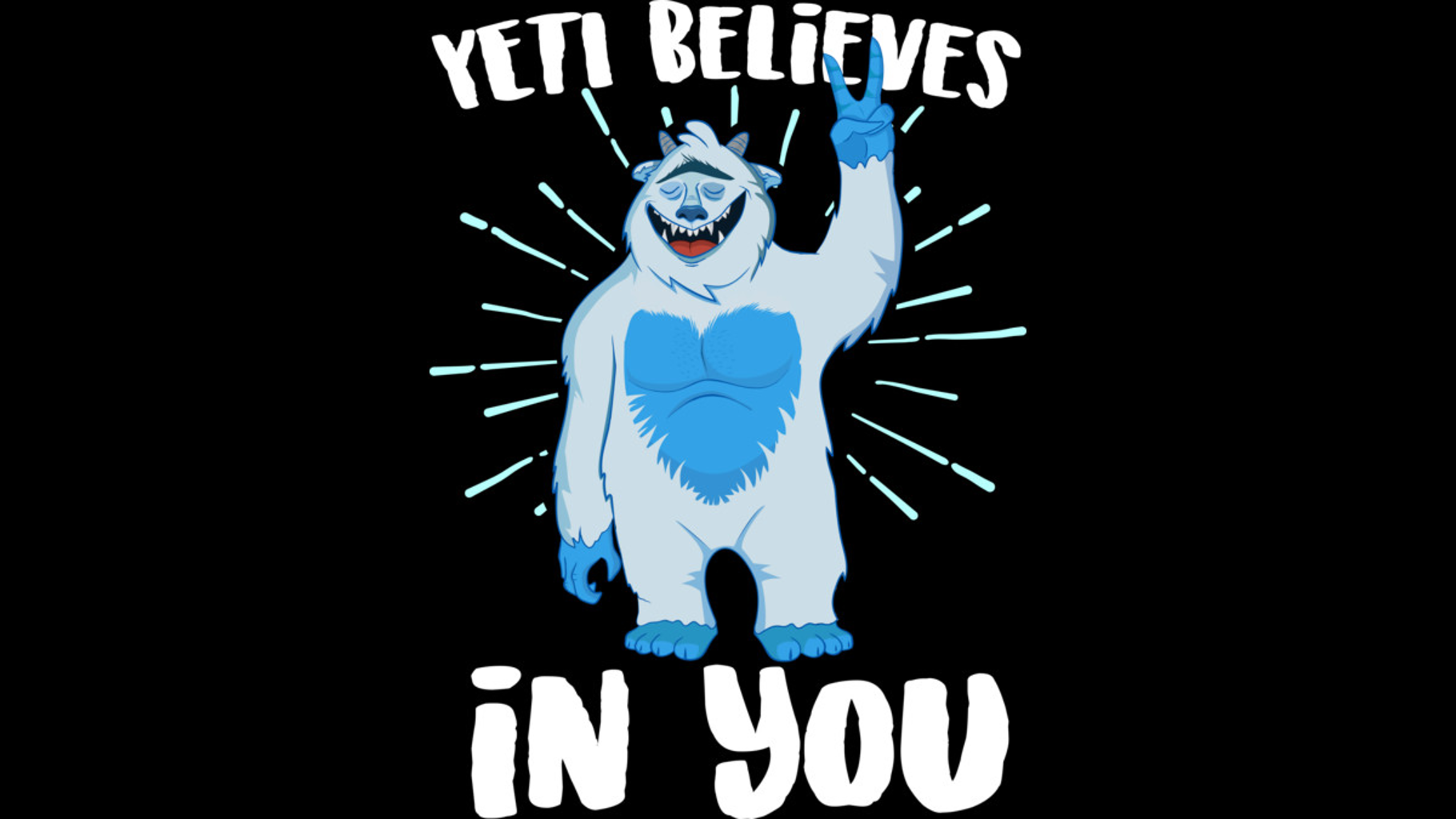 Design by Humans: Yeti Believes In You