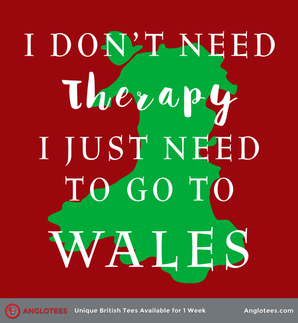 Anglotees: I Just Need Wales