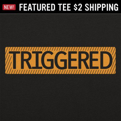 6 Dollar Shirts: Triggered