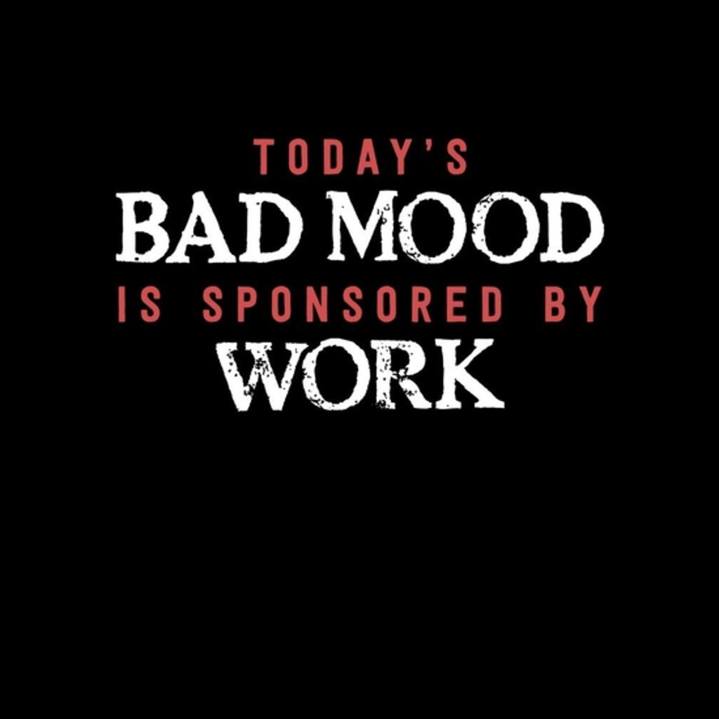 BustedTees: Bad Work Mood