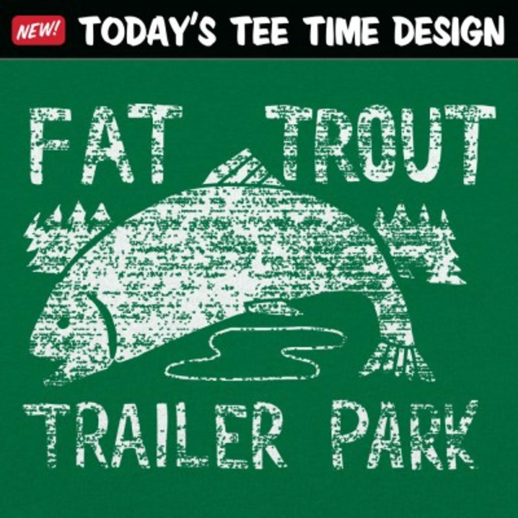 6 Dollar Shirts: Fat Trout Trailer Park