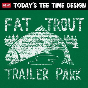 6 Dollar Shirts: Fat Trout Trailer Park