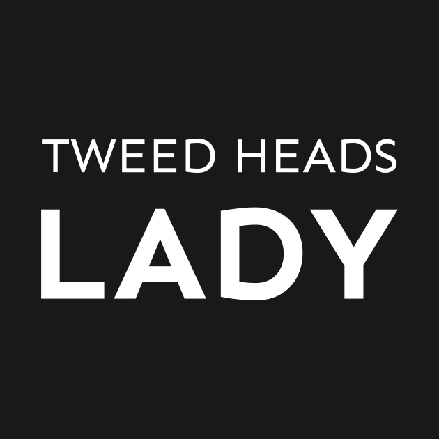 TeePublic: Tweed Heads Lady