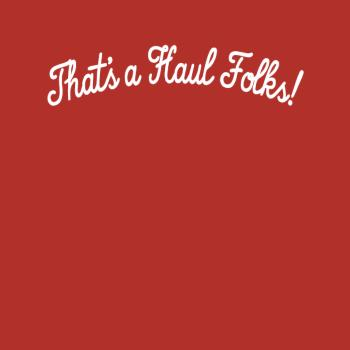 BustedTees: That?s A Haul Folks Shirt