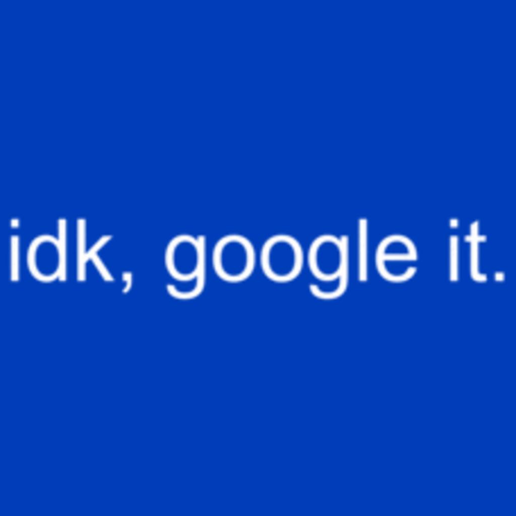 Textual Tees: IDK, Google It