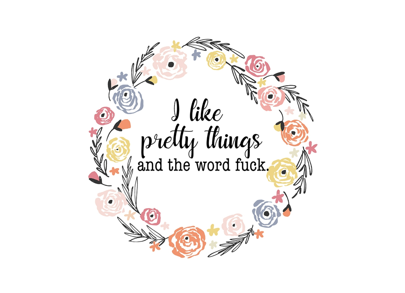 Threadless: I like pretty things and the word fuck.
