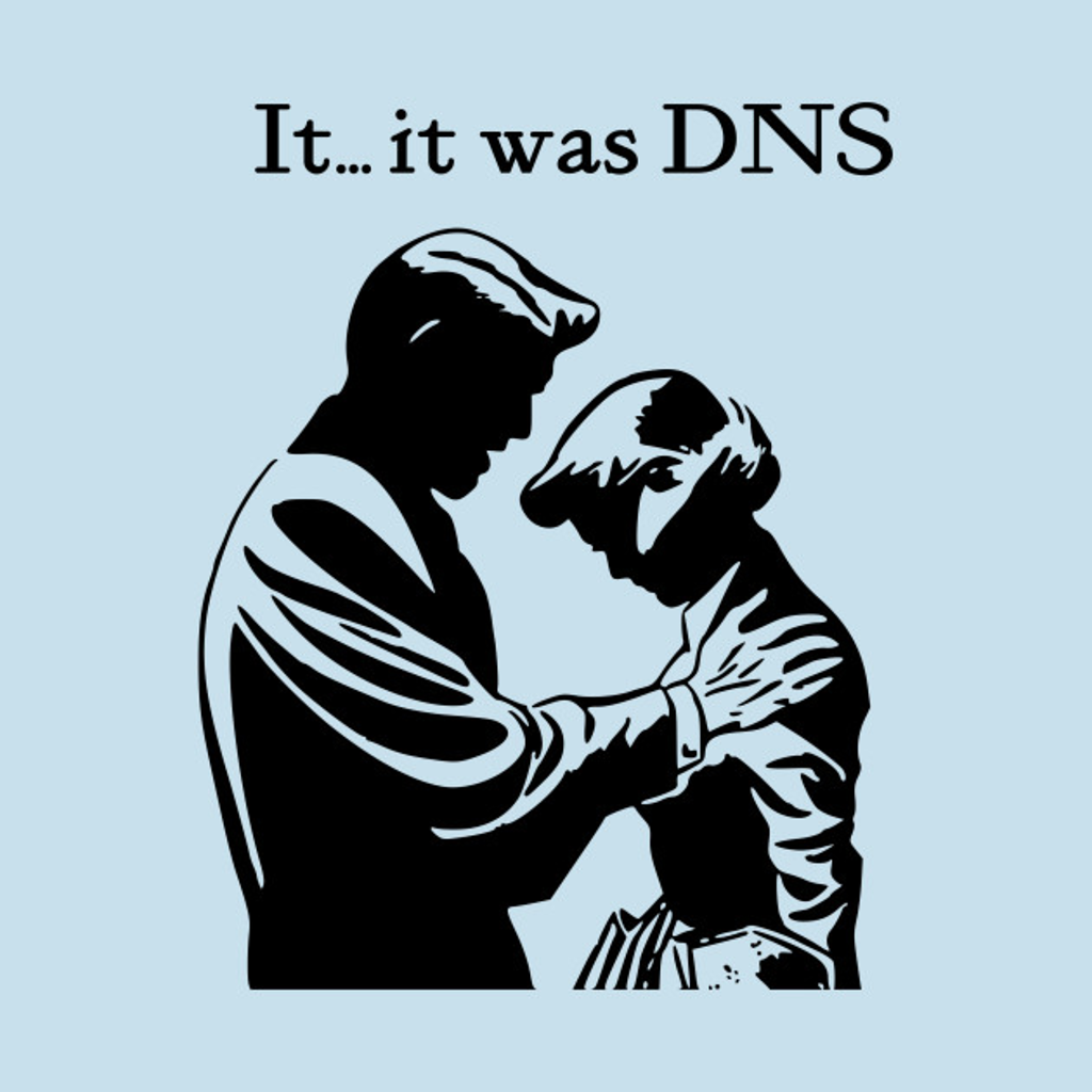 TeePublic: It...it was DNS (dark design)