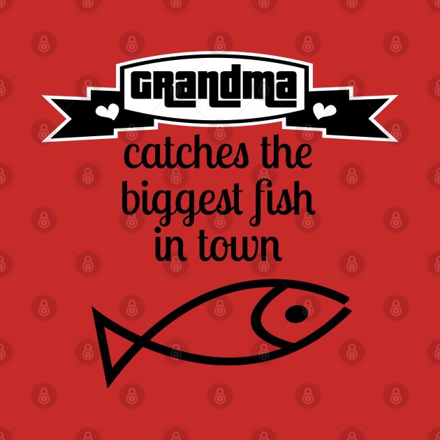 TeePublic: Grandma catches biggest fish in town