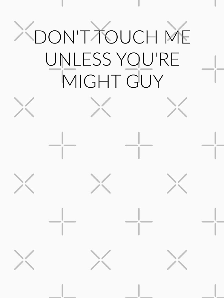 RedBubble: Don't Touch Me Unless You're: MIGHT GUY