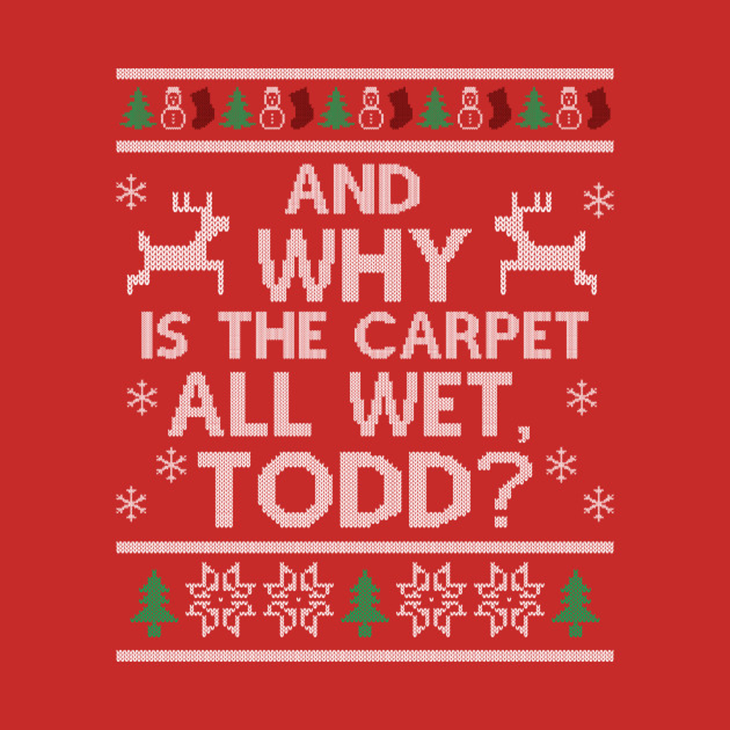 TeePublic: Why is the carpet all wet, Todd?