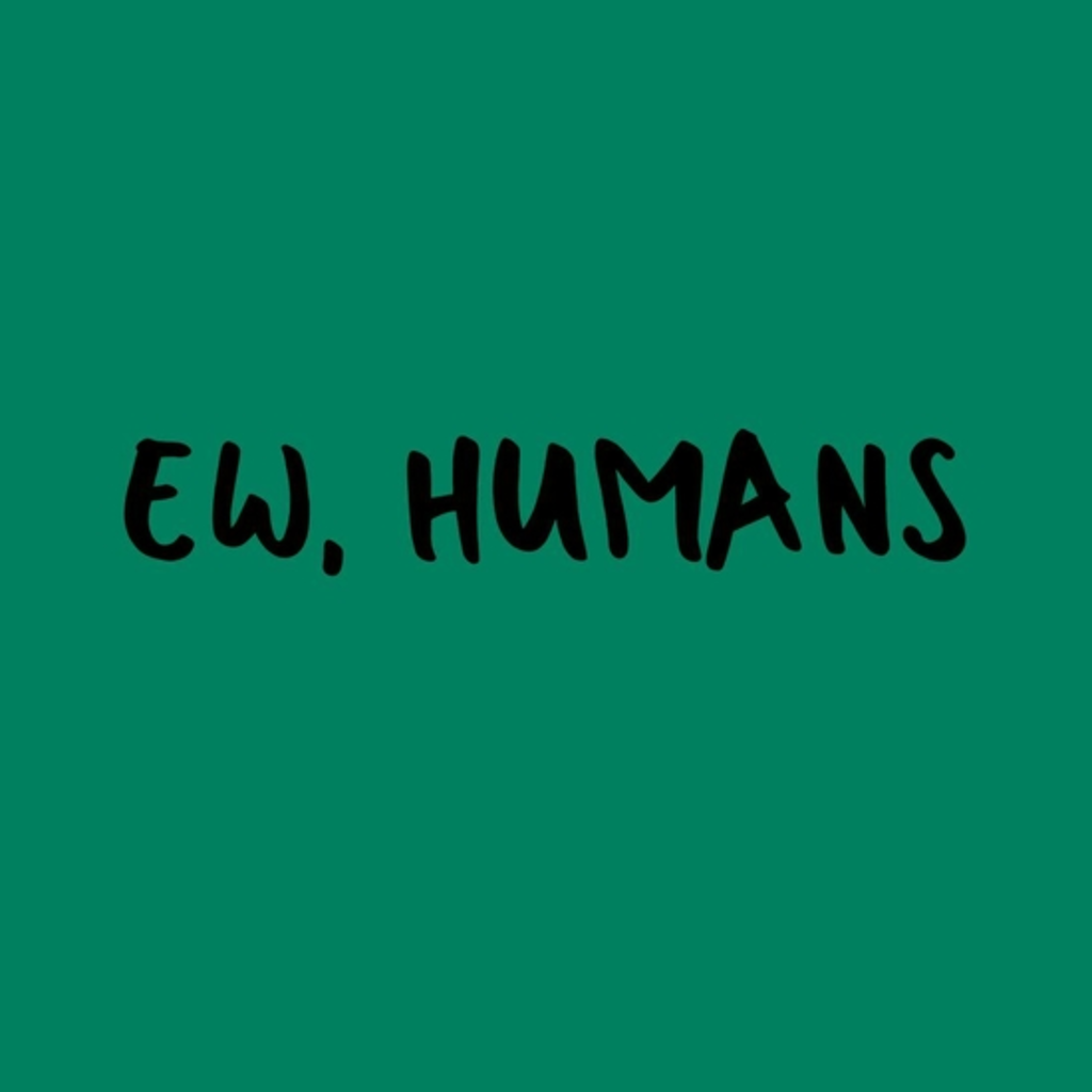 BustedTees: Ew, humans